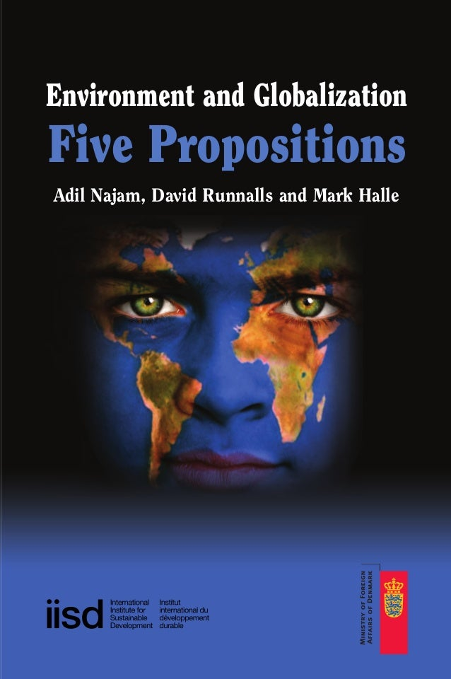 Environment and Globalization Five Propositions Adil Najam, David Runnalls and Mark Halle Globalizationcov.qx 1/23/07 2:02...