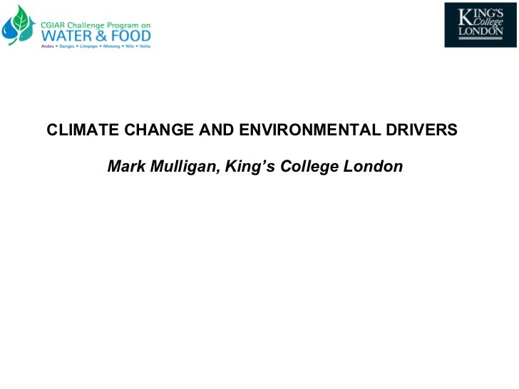 CLIMATE CHANGE AND ENVIRONMENTAL DRIVERS  Mark Mulligan, King's College London