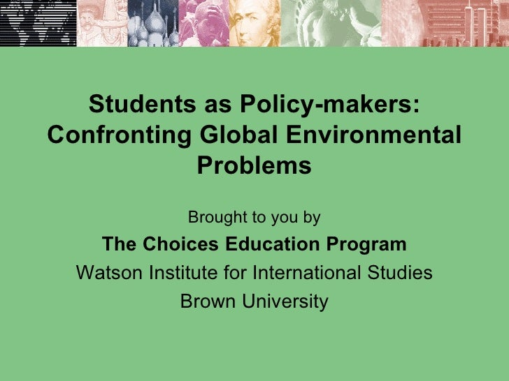 Students as Policy-makers: Confronting Global Environmental             Problems                Brought to you by     The ...