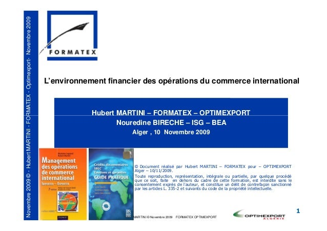 FORMATEX-Optimexport-Novembre2009 L'environnement financier des opérations du commerce international Hubert MARTINI – FORM...