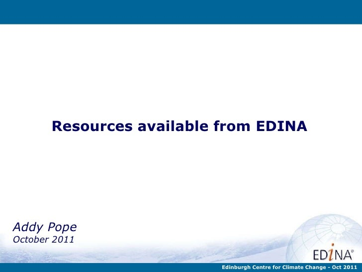 Resources available from EDINA Addy Pope October 2011 Edinburgh Centre for Climate Change - Oct 2011