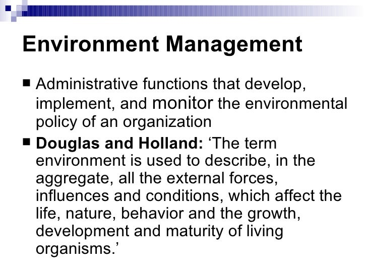 Environment Management   <ul><li>Administrative functions that develop, implement, and  monitor  the environmental policy ...