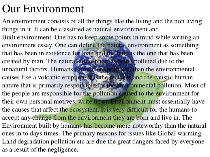 essay on pollution in environment Essay # 1 introduction to air pollution: generally in non-industrial and rural areas at normal temperature and pressure the air present in the atmosphere may be called as pure air.