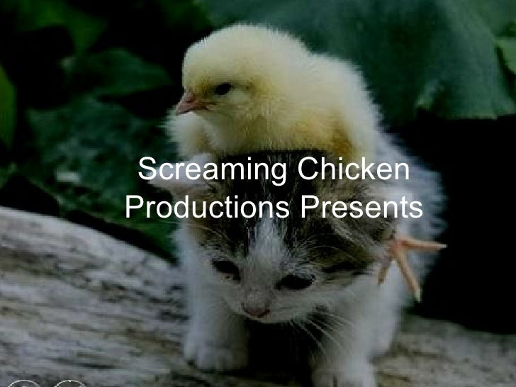 Screaming Chicken Productions Presents