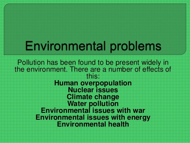Pollution has been found to be present widely in the environment. There are a number of effects of this: Human overpopulat...