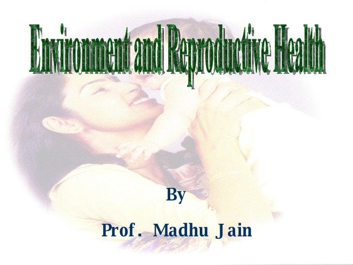 Environment and Reproductive Health By Prof. Madhu Jain