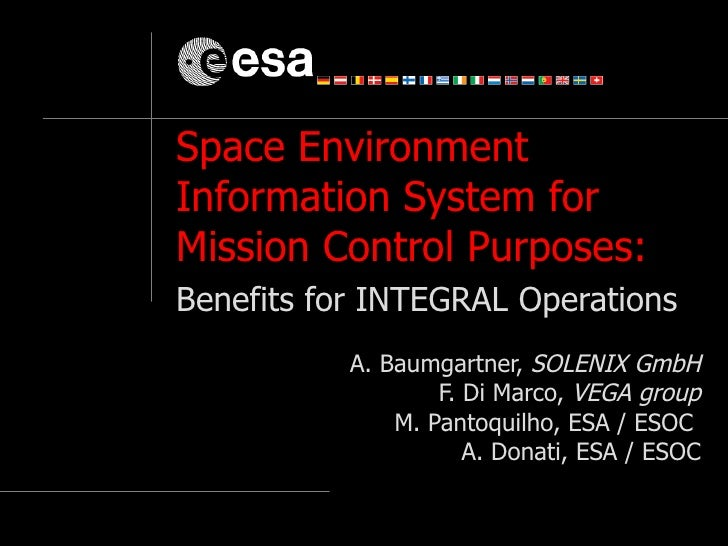 Space Environment Information System for Mission Control Purposes:  Benefits for INTEGRAL Operations   A.  Baumgartner,  S...