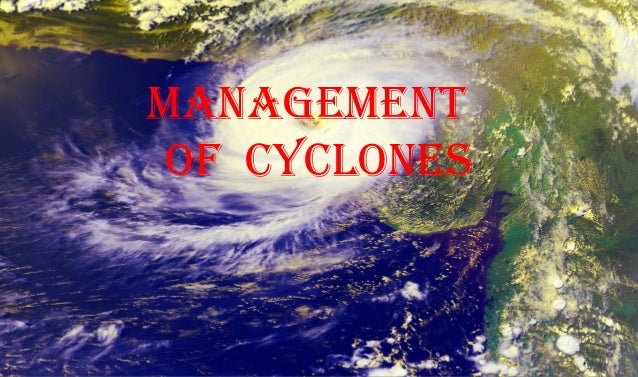 MANAGEMENT OF CYCLONES