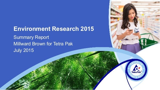 Environment Research 2015 Summary Report Millward Brown for Tetra Pak July 2015