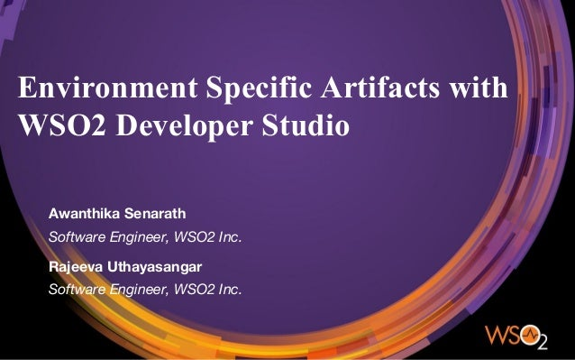 Environment Specific Artifacts with WSO2 Developer Studio Awanthika Senarath Software Engineer, WSO2 Inc. Rajeeva Uthayasa...