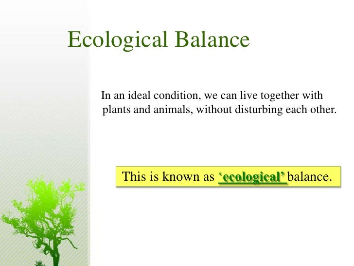 ecological balance of environment essay Many changes observed in the environment are long term, occurring slowly over   it aims to produce food while establishing an ecological balance to prevent.