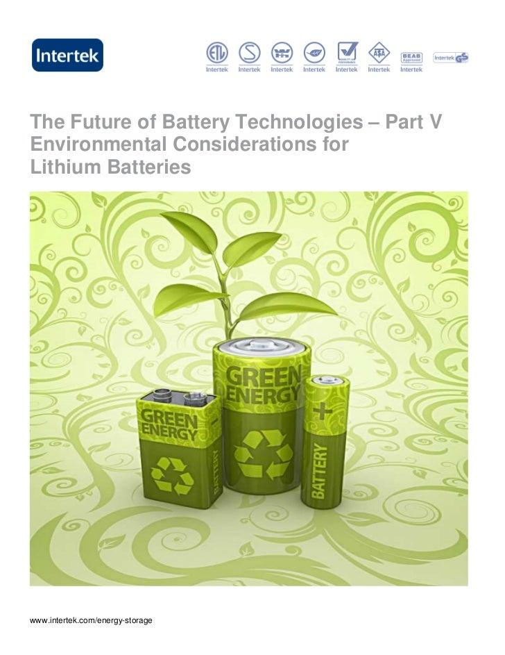 The Future of Battery Technologies – Part VEnvironmental Considerations forLithium Batterieswww.intertek.com/energy-storage