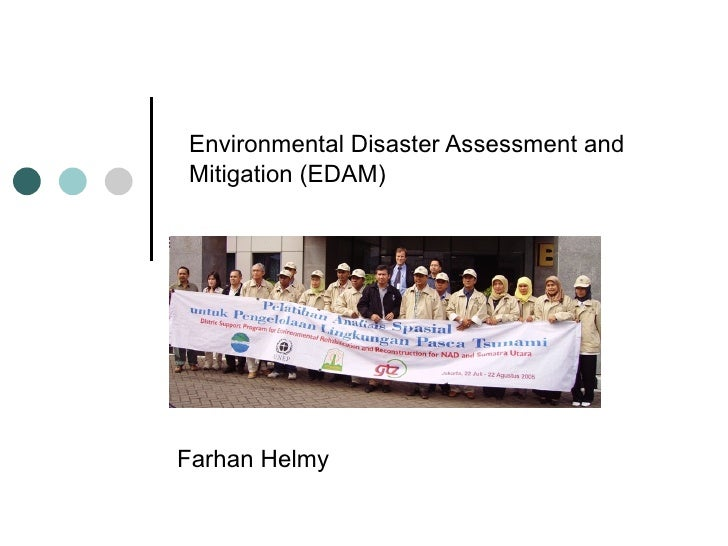Environmental Disaster Assessment and Mitigation (EDAM) Farhan Helmy