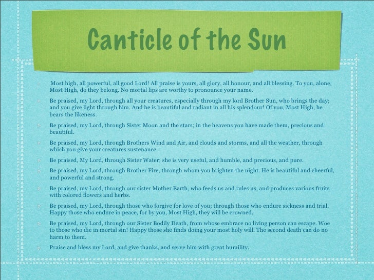 Canticle of the Sun Most high, all powerful, all good Lord! All praise is yours, all glory, all honour, and all blessing. ...