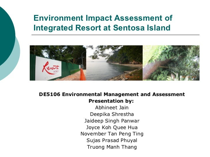 Environment Impact Assessment of  Integrated Resort at Sentosa Island <ul><li>DE5106 Environmental Management and Assessme...