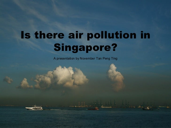 Is there air pollution in Singapore? A presentation by November Tan Peng Ting
