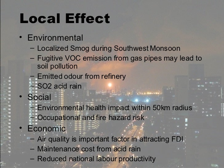 Local Effect <ul><li>Environmental </li></ul><ul><ul><li>Localized Smog during Southwest Monsoon </li></ul></ul><ul><ul><l...