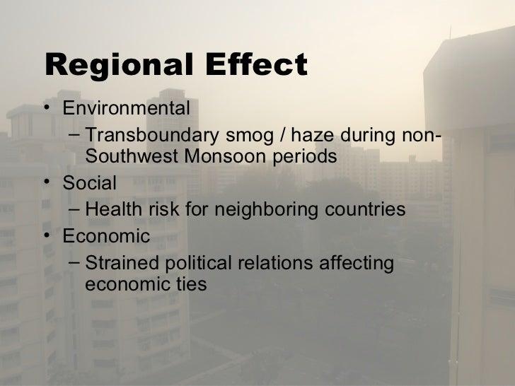 Regional Effect <ul><li>Environmental </li></ul><ul><ul><li>Transboundary smog / haze during non-Southwest Monsoon periods...