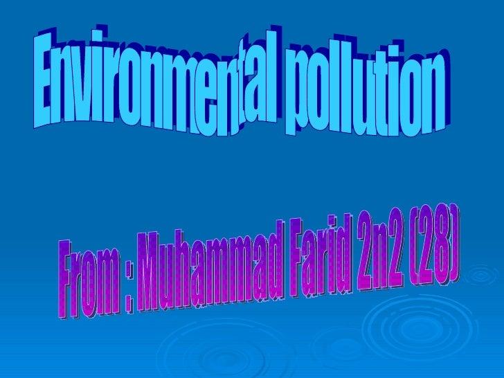 Environmental pollution From : Muhammad Farid 2n2 (28)