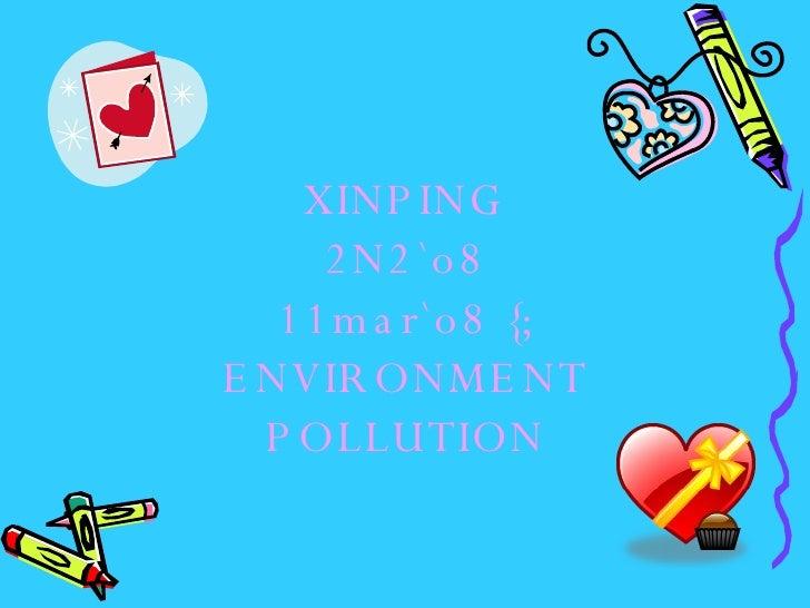 XINPING 2N2`o8 11mar`o8 {; ENVIRONMENT POLLUTION