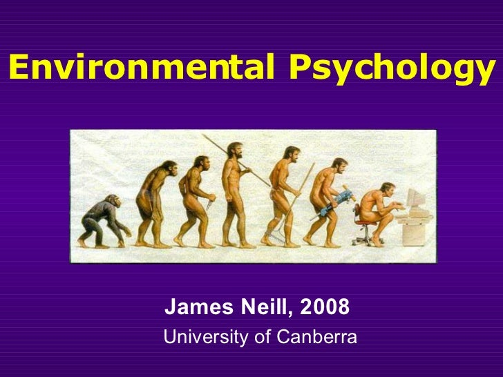 Environmental Psychology James Neill, 2008  University of Canberra
