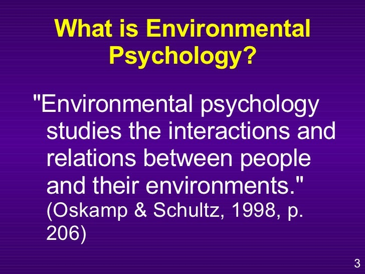 environment and psychology Summary - environmental psychology is a field of study that examines the interrelationship between environments and human affect, cognition and behavior (bechtel & churchman 2002 gifford.