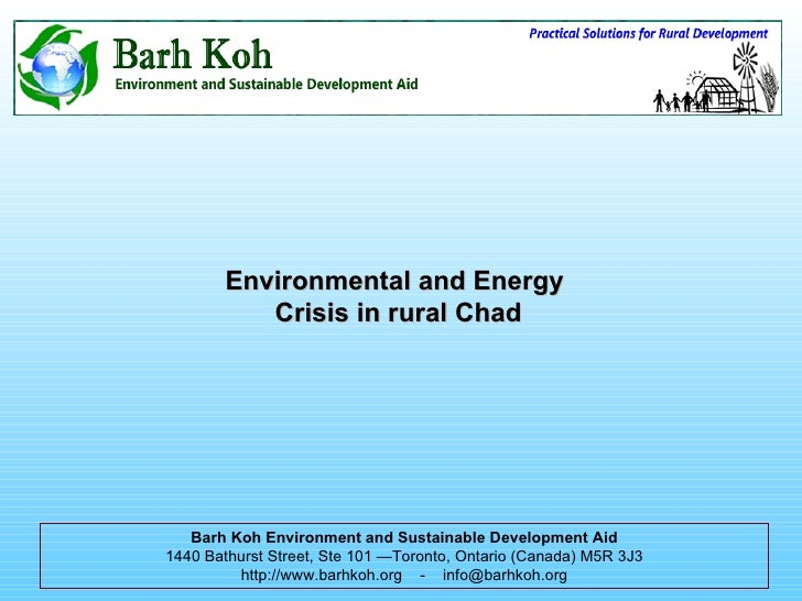 Environmental and Energy  Crisis in rural Chad Barh Koh Environment and Sustainable Development Aid 1440 Bathurst Street, ...