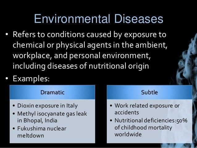 disease caused by environmental exposure Which exposure to environmental factors contribute to  quantifying the disease  burden caused by the environ- ment has been difficult given.