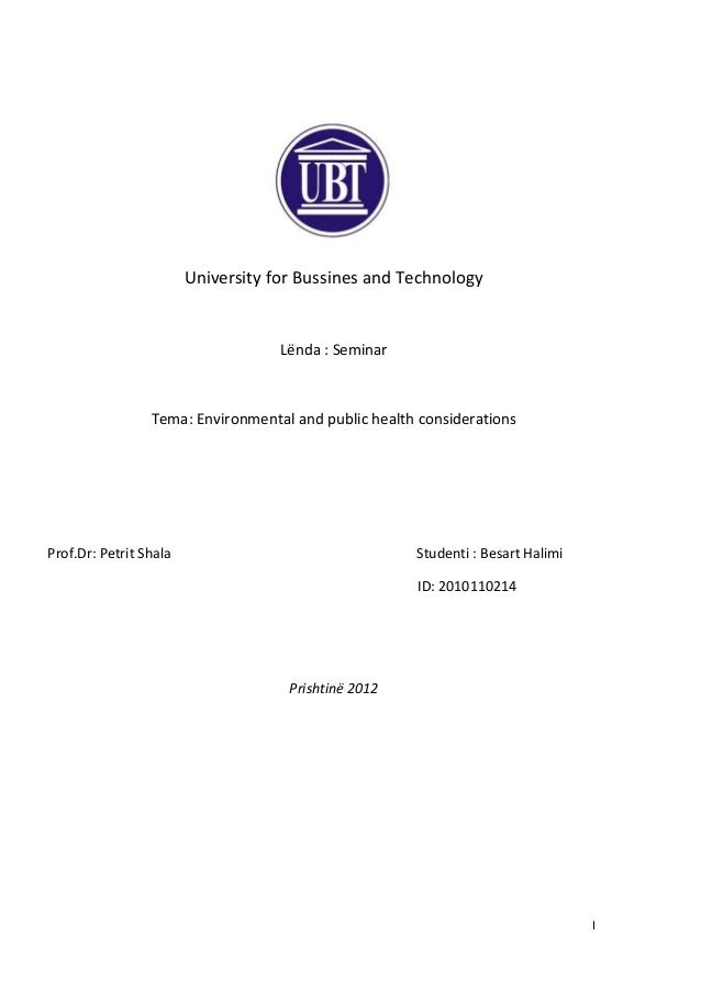 IUniversity for Bussines and TechnologyLënda : SeminarTema: Environmental and public health considerationsProf.Dr: Petrit ...