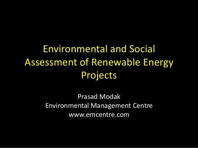 Environmental and SocialAssessment of Renewable Energy            Projects             Prasad Modak    Environmental Manag...