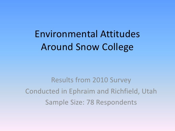 Environmental Attitudes Around Snow College<br />Results from 2010 Survey<br />Conducted in Ephraim and Richfield, Utah<br...