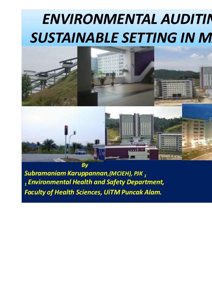 ENVIRONMENTAL AUDITING IN A SUSTAINABLE SETTING IN MALAYSIA.                  BySubramaniam Karuppannan,(MCIEH), PJK 11 En...