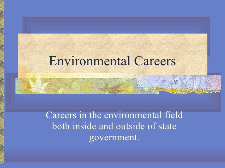 Environmental Careers Careers in the environmental field both inside and outside of state government.