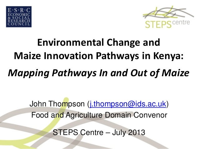 Environmental Change and Maize Innovation Pathways in Kenya: Mapping Pathways In and Out of Maize John Thompson (j.thompso...