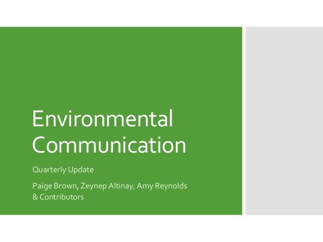 Environmental Communication Quarterly Update Paige Brown, Zeynep Altinay, Amy Reynolds & Contributors