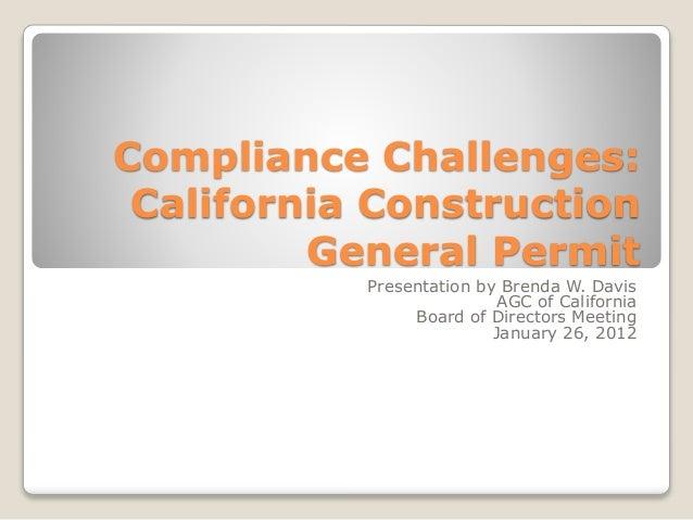 Compliance Challenges: California Construction General Permit Presentation by Brenda W. Davis AGC of California Board of D...