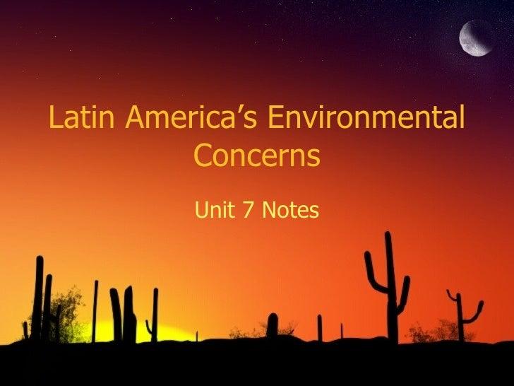 Latin America's Environmental Concerns Unit 7 Notes