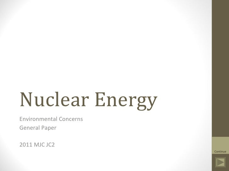 Nuclear Energy Environmental Concerns General Paper 2011 MJC JC2 Continue