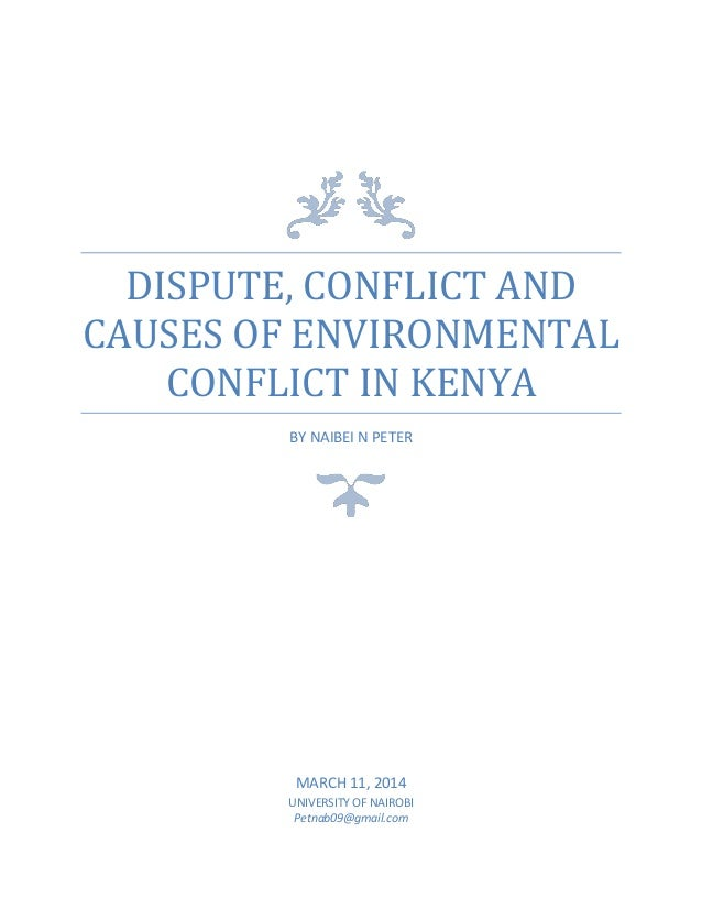 DISPUTE, CONFLICT AND CAUSES OF ENVIRONMENTAL CONFLICT IN KENYA BY NAIBEI N PETER MARCH 11, 2014 UNIVERSITY OF NAIROBI Pet...