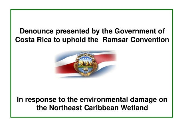Denounce presented by the Government of Costa Rica to uphold the Ramsar Convention In response to the environmental damage...