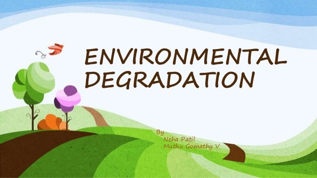 environmental degration One of the greatest challenges facing humanity is environmental degradation, including deforestation, desertification, pollution, and climate change - an issue of increasing concern for the international community.