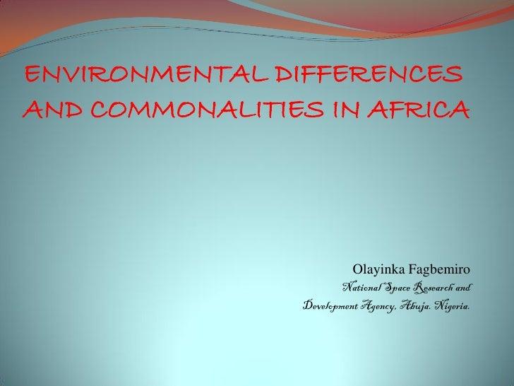 ENVIRONMENTAL DIFFERENCESAND COMMONALITIES IN AFRICA                          Olayinka Fagbemiro                       Nat...