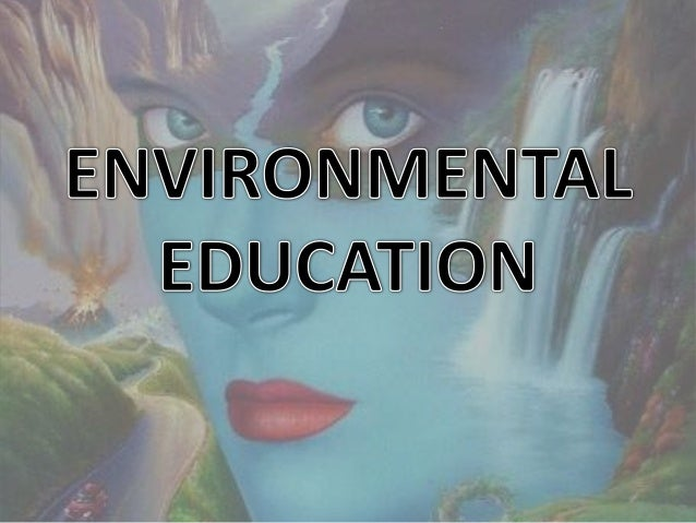 What is Environmental Education?• Is a process by which people develop  awareness, concern and knowledge  of the environme...