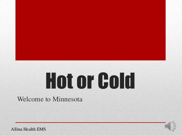Hot or Cold Welcome to Minnesota  Allina Health EMS