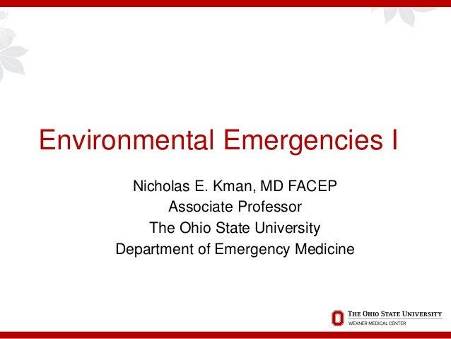 Environmental Emergencies I Nicholas E. Kman, MD FACEP Associate Professor The Ohio State University Department of Emergen...