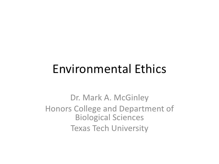 Environmental Ethics<br />Dr. Mark A. McGinley<br />Honors College and Department of Biological Sciences<br />Texas Tech U...