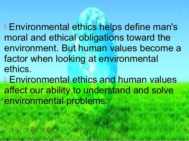 an analysis of the environmental ethics and the ethical relationships between human beings and the e Legal ethics: an ethical code governing the  considers the ethical relationship between human beings and the  what environmental obligations do we.