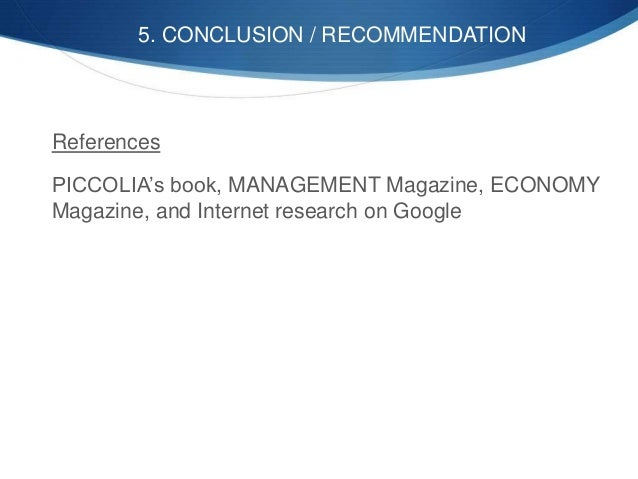 References PICCOLIA's book, MANAGEMENT Magazine, ECONOMY Magazine, and Internet research on Google 5. CONCLUSION / RECOMME...
