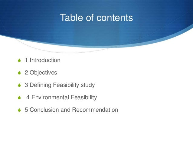 Table of contents S 1 Introduction S 2 Objectives S 3 Defining Feasibility study S 4 Environmental Feasibility S 5 Conclus...