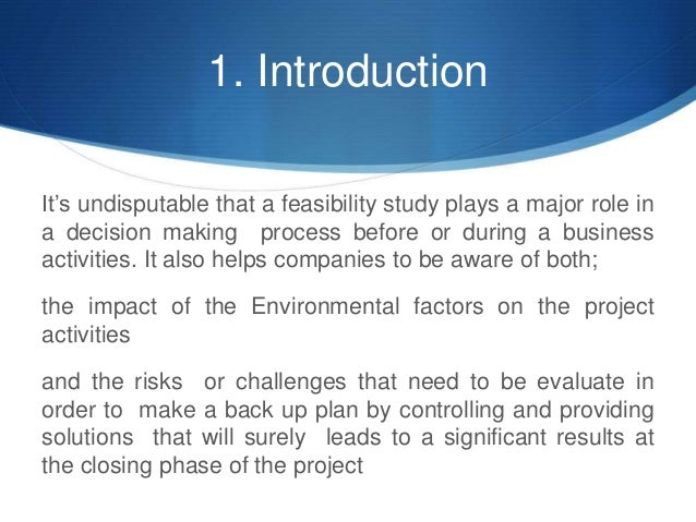 1. Introduction It's undisputable that a feasibility study plays a major role in a decision making process before or durin...